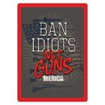 "Rivers Edge Products 'Ban Idiots Not Guns' Metal Sign 12""x17"" 1460"