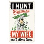 Open Road Brands I Hunt Because Wife Can't Climb Trees Tin Sign 9.34″H x 5.8″W Embossed