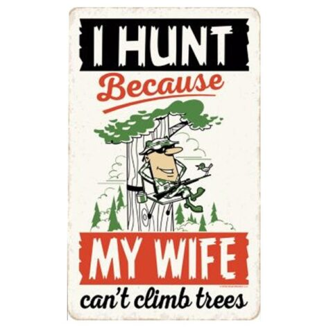 "Open Road Brands I Hunt Because Wife Can't Climb Trees Tin Sign 9.34""H x 5.8""W Embossed"